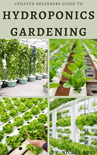UPDATED BEGINNERS GUIDE TO HYDROPONICS GARDENING: The complete beginners guide into growing vegetables, herbs and fruits at home without using soil the ... fast and affordable ways. (English Edition)