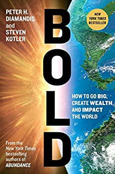 Bold: How to Go Big, Create Wealth and Impact the World (Exponential Technology Series) by [Peter H. Diamandis, Steven Kotler]