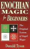 Enochian Magic for Beginners: The Original System of Angel Magic