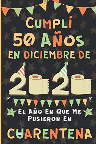 Cumplí 50 Años En Diciembre De 2020: El Año En Que Me Pusieron En Cuarentena | Regalo de cumpleaños de 50 años para hombres y mujeres, 50 años ... páginas rayadas), cumpleaños confinamiento