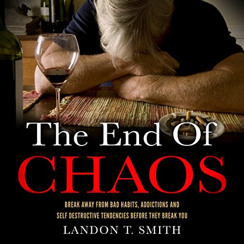 The End of Chaos: Break Away from Bad Habits, Addictions, and Self-Destructive Tendencies Before They Break You audiobook cover art