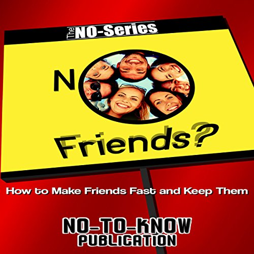 NO Friends? How to Make Friends Fast and Keep Them audiobook cover art