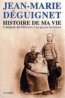 Histoire de ma vie : Texte intégral des Mémoires d'un paysan bas-breton (Biblio. Bretonne)
