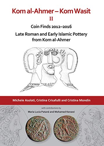 Kom al-Ahmer – Kom Wasit II: Coin Finds 2012–2016 / Late Roman and Early Islamic Pottery from Kom al-Ahmer