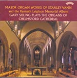Major Organ Works of Stanley Vann and the Kenneth Leighton Memorial Album - GARY SIELING PLAYS THE ORGANS OF CHELMSFORD CATHEDRAL