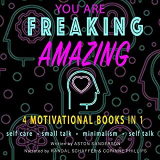 You Are Freaking Amazing: 4 Motivational Books in 1 (Self Care, Small Talk, Minimalism & Self Talk) audiobook cover art