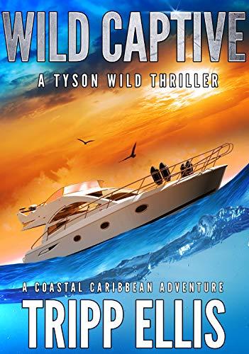 Wild Captive: A Coastal Caribbean Adventure (Tyson Wild Thriller Book 6)