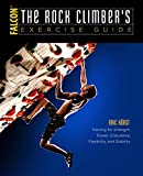 The Rock Climber's Exercise Guide: Training for Strength, Power, Endurance,...
