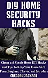 DIY Home Security Hacks: Cheap and Simple Home Defense DIY Hacks and...