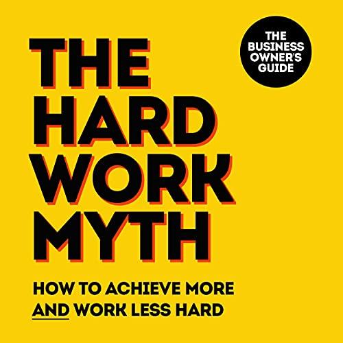 The Hard Work Myth Audiobook By Barnaby Lashbrooke cover art
