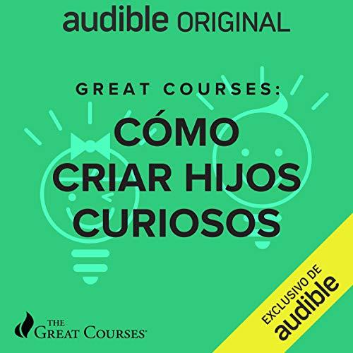Diseño de la portada del título Great Courses: Como Criar Hijos Curiosos (Narración en Castellano)