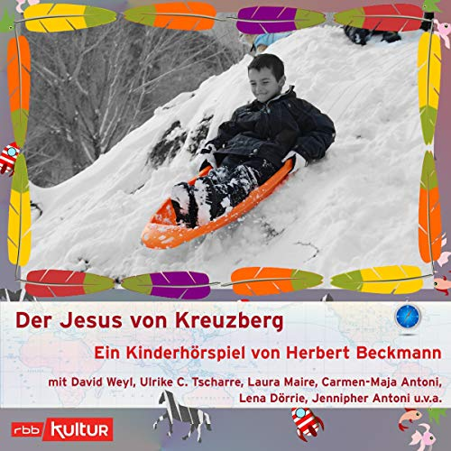 Der Jesus von Kreuzberg     Ein Kinderhörspiel von rbb kultur              By:                                                                                                                                 Herbert Beckmann                               Narrated by:                                                                                                                                 David Weyl,                                                                                        Ulrike C. Tscharre,                                                                                        Laura Maire,                   and others                 Length: 47 mins     Not rated yet     Overall 0.0