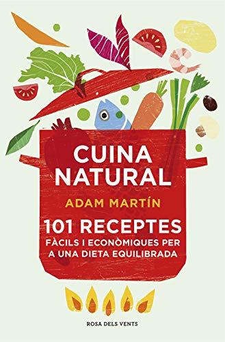 Cuina natural: 101 receptes fàcils i econòmiques per a una dieta equilibrada (Divulgació)