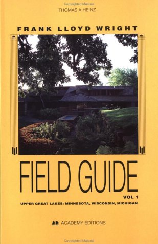 Frank Lloyd Wright Field Guide: Upper Great Lakes; Minnesota, Wisconsin, Michigan