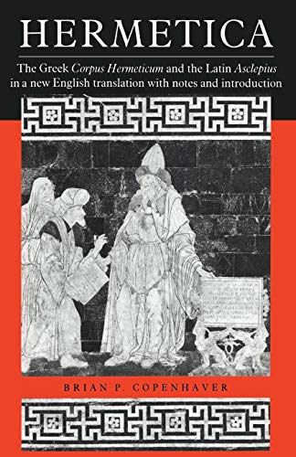 Compare Textbook Prices for Hermetica: The Greek Corpus Hermeticum and the Latin Asclepius in a New English Translation, with Notes and Introduction Reprint Edition ISBN 9780521425438 by Copenhaver, Brian P.