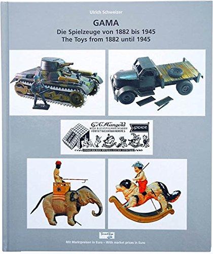 GAMA-Die Spielzeuge von 1882 bis 1945: GAMA-The Toys from 1882 until 1945