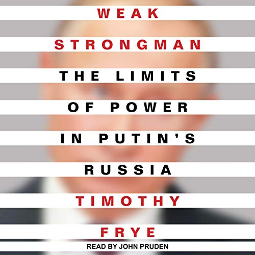Weak Strongman: The Limits of Power in Putin's Russia