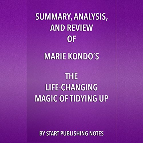Summary, Analysis, and Review of Marie Kondo's The Life Changing Magic of Tidying Up     The Japanese Art of Decluttering and Organizing              By:                                                                                                                                 Start Publishing Notes LLC                               Narrated by:                                                                                                                                 Michael Gilboe                      Length: 27 mins     22 ratings     Overall 4.9