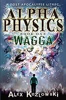 Alpha Physics: Wagga: Wagga