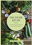 Deutsche Küche-vegan: 50 traditionelle Rezeptideen vegan abgewandelt
