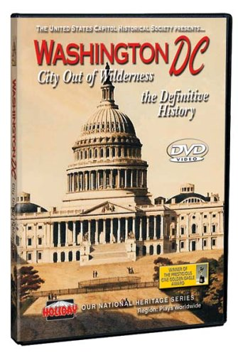 Washington DC: City out of Wilderness, the Definitive History