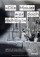 »Die Mauer war doch richtig!«: Warum so viele DDR-Buerger den Mauerbau widerstandslos hinnahmen