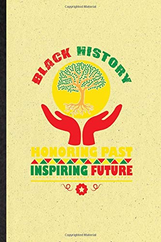 Black History Honoring Past Inspiring Future: Novelty Black History Month Lined Notebook Blank Journal For Africa Pride Excellence, Inspirational Saying Unique Special Birthday Gift Idea Unusual Style