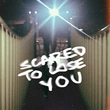Scared to Lose You