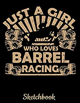 Just A Girl Who Loves Barrel Racing Sketchbook  Horses Sketch Book with Blank Paper for Drawing Painting Creative Doodling or Sketching - 8.5 x 11 .. - Horse Lovers Journal And Sketch Pad