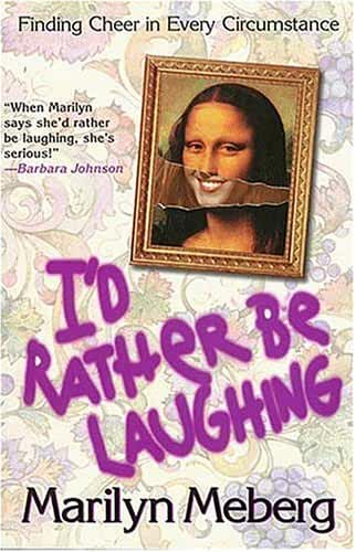 I'd Rather Be Laughing: Finding Cheer in Every Circumstance