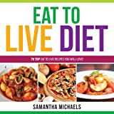 Eat to Live Diet Reloaded: 70 Top Eat to Live Recipes You Will Love! - Samantha Michaels