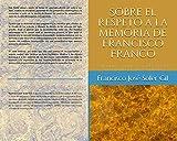 Sobre el respeto a la memoria de Francisco Franco: Carta abierta a mis hijos acerca del olvido, la...
