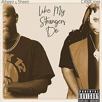 Like My Strangers Do (feat. Albeez 4 Sheez)