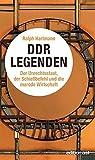 DDR-Legenden - Der Unrechtsstaat, der Schießbefehl und die marode Wirtschaft (edition ost)