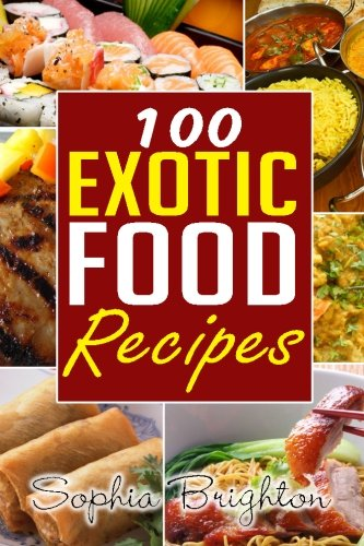 100 Exotic Food Recipes (Casserole Recipes,Steak Recipes,Jerk Chicken,Baked Grilled Chicken)