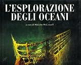 L'esplorazione degli oceani. Dalla scoperta del Titanic alla teoria del diluvio universale. Ediz. illustrata