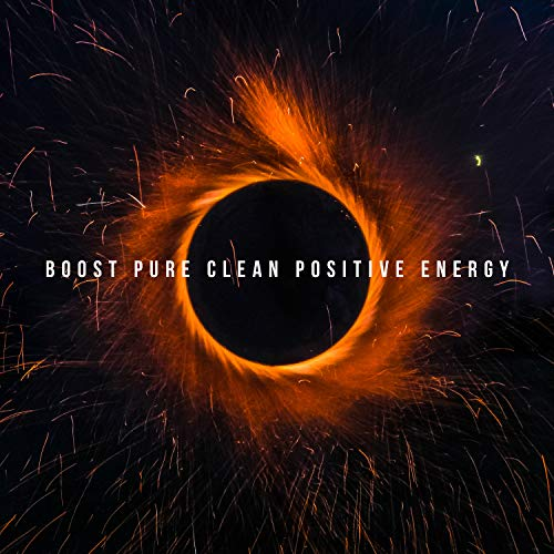 Boost Pure Clean Positive Energy – Meditation Music, Relax Mind Body & Soul