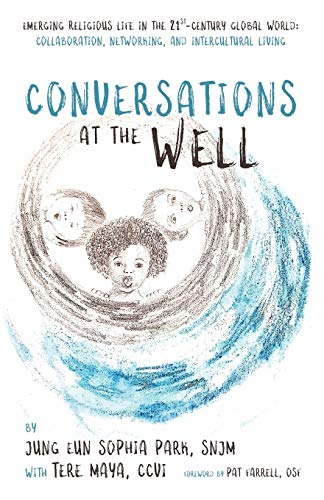 Conversations at the Well: Emerging Religious Life in the 21st-Century Global World: Collaboration, Networking, and Intercultural Living
