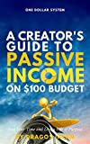 One Dollar System: A Creator's Guide To Passive Income on $100 Budget. Free Your Time and Live a Life of Purpose! (English Edition)