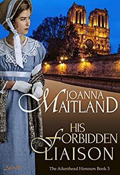 His Forbidden Liaison: A brotherhood of spies in Napoleonic France (The Aikenhead Honours Book 3) by [Joanna Maitland]