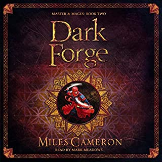 Dark Forge     Masters & Mages, Book 2              By:                                                                                                                                 Miles Cameron                               Narrated by:                                                                                                                                 Mark Meadows                      Length: 16 hrs and 58 mins     41 ratings     Overall 4.7