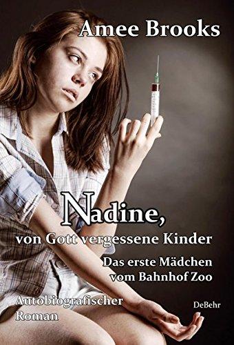 Nadine, von Gott vergessene Kinder - Das erste Mädchen vom Bahnhof Zoo - Autobiografischer Roman: Das erste Mdchen vom Bahnhof Zoo - Autobiografischer Roman