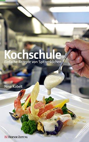 Kochschule - Einfache Rezepte von Spitzenköchen (German Edition)