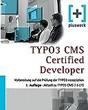 TYPO3 CMS Certified Developer: Vorbereitung auf die Prüfung der TYPO3 Association