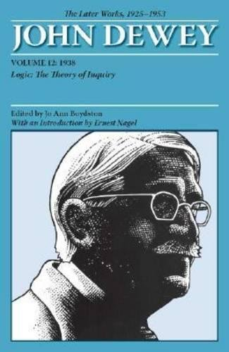 John Dewey The Later Works, 1925-1953: 1938: Logic: The Theory of Inquiry: 12
