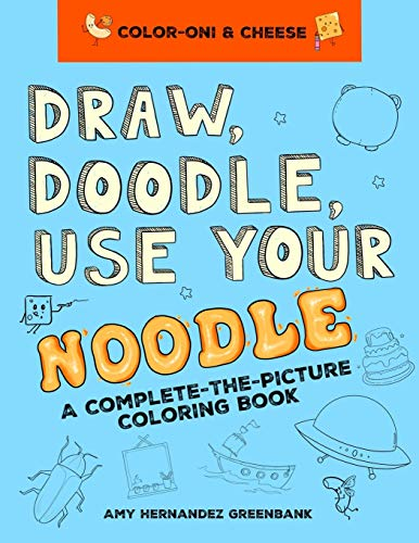 Draw, Doodle, Use Your Noodle: A Complete-The-Picture Coloring Book (Color-oni & Cheese)