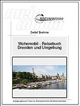 Wohnmobil Reisebuch Rundreise um Dresden, Freital und die sächsische Schweiz: 10. aktualisierte Auflage, 2020