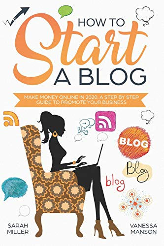 How to Start a Blog: Make Money Online in 2020. A Step by Step Guide to Promote Your Business