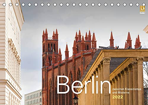 Berlin zwischen Klassizismus und Moderne 2022 (Tischkalender 2022 DIN A5 quer)
