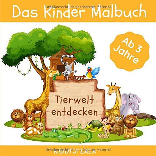 Das Kinder Malbuch ab 3 Jahre - TIERWELT ENTDECKEN: Kinderbuch für Mädchen und Junge, Tier Motive zum Kritzeln und Ausmalen (German Edition)